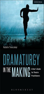 Dramaturgy in the Making : A User's Guide for Theatre Practitioners - Katalin Trencs¿nyi