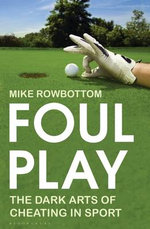 Foul Play : The Dark Arts of Cheating in Sport - Mike Rowbottom