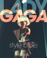 Lady Gaga Style Bible : The Unofficial Guide - David Foy