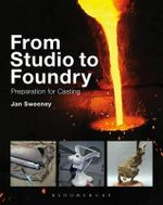 From Studio to Foundry : Preparation for Casting - Jan Sweeney