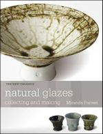 Natural Glazes : Collecting and Making - Miranda Forrest