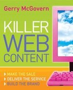 Killer Web Content : Make the Sale, Deliver the Service, Build the Brand - Gerry McGovern