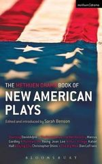 The Methuen Drama Book of New American Plays : Stunning; the Road Weeps, the Well Runs Dry; Pullman, Wa; Hurt Village; Dying City; the Big Meal