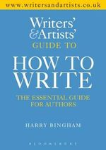 The Writers and Artists Guide to How to Write : The Essential Guide for Authors - Harry Bingham