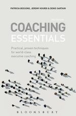 Coaching Essentials : Practical, Proven Techniques for World-class Executive Coaching - Patricia Bossons