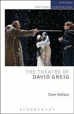 The Theatre of David Greig : Critical Companions - Clare Wallace