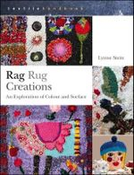 Rag Rug Creations : An Exploration of Colour and Surface - Lynne Stein