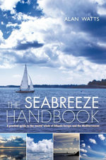 The Seabreeze Handbook : The Marvel of Seabreezes and How to Use Them to Your Advantage - Alan Watts