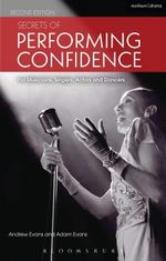 Secrets of Performing Confidence : For Musicians, Singers, Actors and Dancers - Andrew Evans