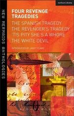 Four Revenge Tragedies : Spanish Tragedy, The Revenger's Tragedy, 'Tis Pity She's Whore and The White Devil - Thomas Kyd