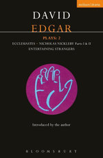 Edgar Plays : 2: Ecclesiastes; Nicholas Nickleby (Parts I and II); Entertaining Strangers - David Edgar