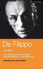 De Filippo Four Plays : The Local Authority; Grand Magic; Filumena; Marturano - Eduardo De Filippo