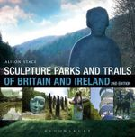 Sculpture Parks and Trails of Britain & Ireland : The Full Colour Guide to Over 290 Campsites Along ... - Alison Stace