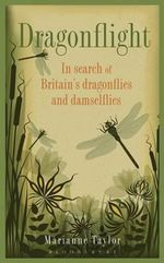 Dragonflight : In Search of Britain's Dragonflies and Damselflies - Marianne Taylor