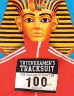Tutenkhamen's Tracksuit : The History Of Sport In 100-ish Objects - Alan Tyers