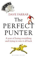 The Perfect Punter : A Year of Losing Everything and Trying to Win It All Back - Dave Farrar