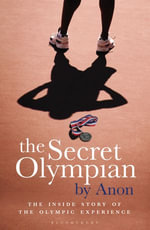 The Secret Olympian : The Inside Story of the Olympic Experience -  ANON
