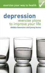 Exercise your way to health : Depression: Exercise plans to improve your life - Debbie Lawrence