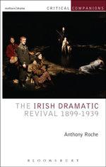 The Irish Dramatic Revival 1899-1939 - Anthony Roche