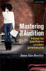 Mastering the Audition : How to Perform Under Pressure - Donna Soto-Morettini