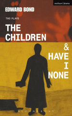 The Children & Have I None - Edward Bond