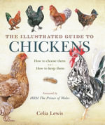 The Illustrated Guide to Chickens : How To Choose Them - How To Keep Them - Celia Lewis