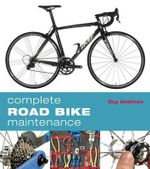 Complete Road Bike Maintenance - Guy Andrews