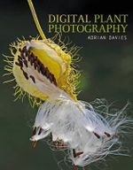 Digital Plant Photography : For Beginners to Professionals - Adrian Davies