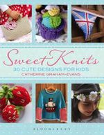 Sweet Knits : 30 Cute Designs for Kids - Catherine Graham-Evans