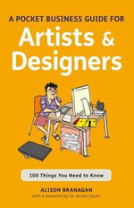 A Pocket Business Guide for Artists and Designers : 100 Things You Need to Know - Alison Branagan