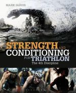 Strength and Conditioning for Triathlon : The 4th Discipline - Mark Jarvis