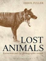 Lost Animals : Extinction and the Photographic Record - Errol Fuller