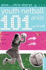 101 Youth Netball Drills Age 12-16 - Anna Sheryn