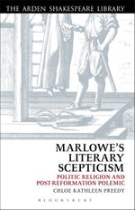 Marlowe's Literary Scepticism : Politic Religion and Post-Reformation Polemic - Chloe Preedy