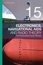 Reeds Vol 15 : Electronics, Navigational Aids and Radio Theory for Electrotechnical Officers - Steve Richards