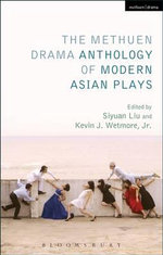 The Methuen Drama Anthology of Modern Asian Plays - Kevin J. Wetmore
