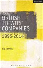 British Theatre Companies: 1995-2014 : Mind the Gap,Kneehigh Theatre, Suspect Culture, Stan's Cafe, Blast Theory, Punchdrunk