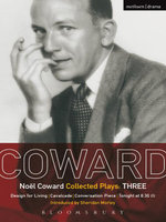 Coward Plays : 3: Design for Living; Cavalcade; Conversation Piece; Tonight at 8.30 (i); Still Life - No¿l Coward