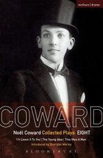 Coward Plays : 8: I'll Leave it to You; The Young Idea; This Was a Man - No¿l Coward
