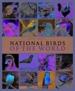 National Birds of the World : Avian Emblems of the World - Ron Toft