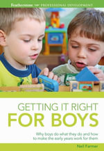 Getting It Right for Boys : Why Boys Do What They Do and How to Make the Early Years Work for Them - Neil Farmer