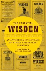 The Essential Wisden : An Anthology of 150 Years of Wisden Cricketers' Almanack