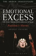 Emotional Excess on the Shakespearean Stage : Passion's Slaves - Bridget Escolme