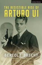 The Resistible Rise of Arturo Ui : KAPLAN PUBLISHING - Bertolt Brecht