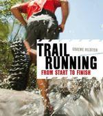 Trail Running : From Start to Finish - Graeme Hilditch