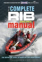 The Complete RIB Manual : The Definitive Guide to Design, Handling and Maintenance - Dag Pike