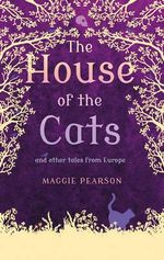The House of the Cats : And Other Tales from Europe - Maggie Pearson