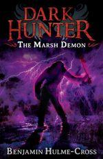 The Marsh Demon (Dark Hunter 3) : Dark Hunter - Ben Hulme-Cross