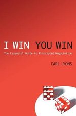 I Win, You Win : The Essential Guide to Principled Negotiation - Carl Lyons