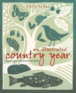 An Illustrated Country Year : Nature Uncovered Month by Month - Celia Lewis